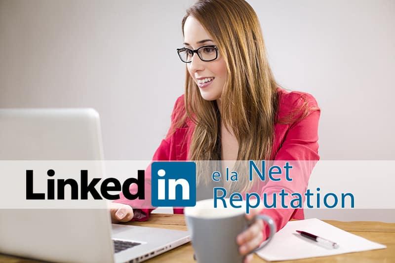 Consigli per curare la net reputation su LinkedIn